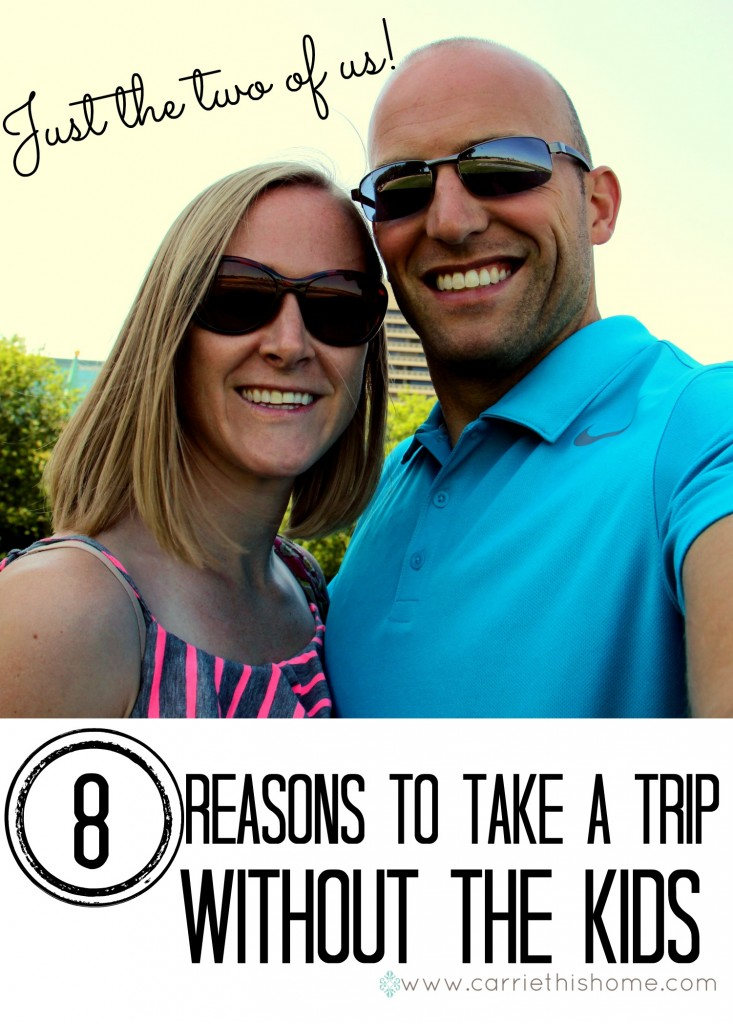 8 Reasons To Take A Trip Without The Kids