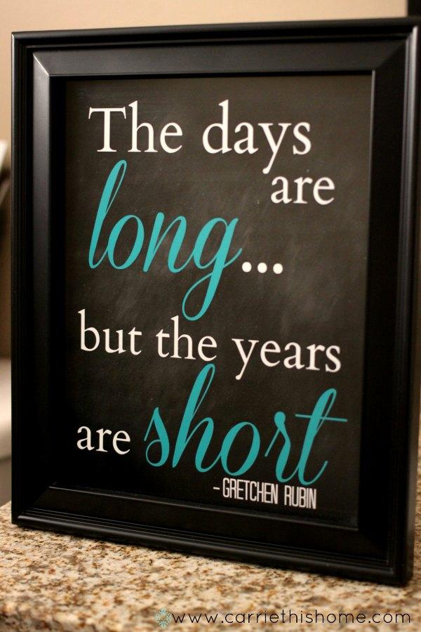 The Days Are Long But The Years Are Short {Free Printable!}