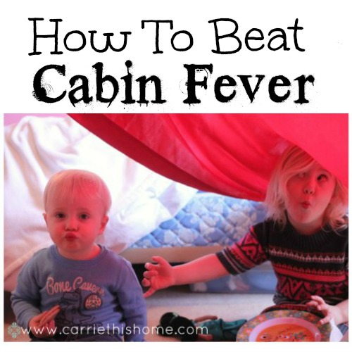 How To Beat Cabin Fever--great ideas!