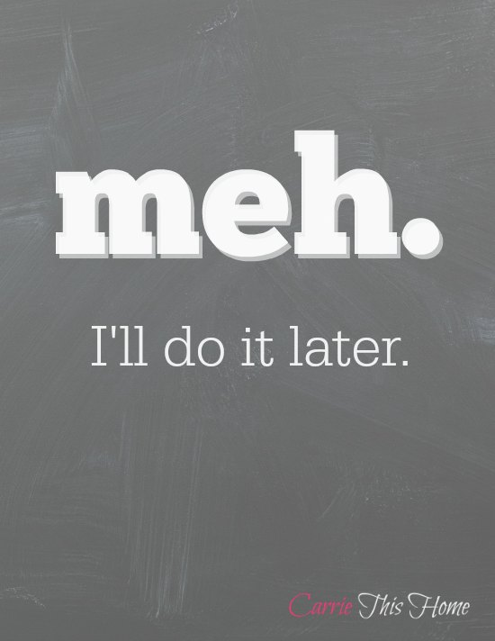 meh.  I'll do it later {Free Printable}
